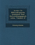 Archiv Fur Mikroskopische Anatomie Und Entwicklungsgeschichte, Volume 47