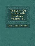 Thalysie, Ou La Nouvelle Existence, Volume 3...