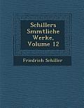 Schillers S Mmtliche Werke, Volume 12