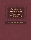 Schillers S Mmtliche Werke, Volume 10