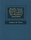 Mus Ee Royal Bourbon: Guide Pour La Galerie Des Peintures Anciennes