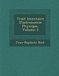 Trait L Mentaire D'Astronomie Physique, Volume 2