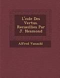 L' Cole Des Vertus. Recueillies Par J. Nesmond