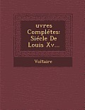 Oeuvres Completes: Siecle de Louis XV...