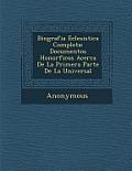 Biografia Eclesi Stica Completa: Documentos Honor Ficos Acerca de La Primera Parte de La Universal
