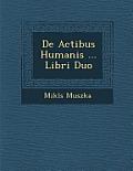 de Actibus Humanis ... Libri Duo