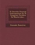 El Derecho Procesal Internacional En El Congreso Juridico de Montevideo...
