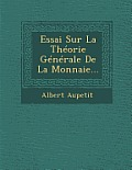 Essai Sur La Theorie Generale de La Monnaie...