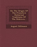 On the Origin of the Primitive Historical Traditions of the Hebrews...