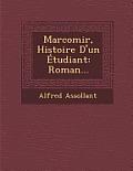 Marcomir, Histoire D'Un Etudiant: Roman...