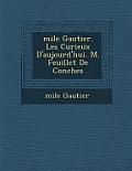Mile Gautier. Les Curieux D'Aujourd'hui. M. Feuillet de Conches