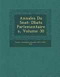 Annales Du S Nat: D Bats Parlementaires, Volume 30