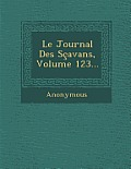Le Journal Des Scavans, Volume 123...