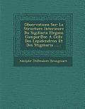 Observations Sur La Structure Interieure Du Sigillaria Elegans Compar Ee a Celle Des Lepidendron Et Des Stigmaria ......