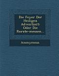 Die Feyer Der Heiligen Adventzeit: Oder Die Rorate-Messen...