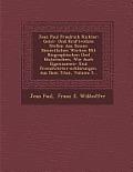 Jean Paul Friedrich Richter: Geist- Und Kraftvollste Stellen Aus Dessen Sammtlichen Werken Mit Biographischen Und Historischen, Wie Auch Eigennamen