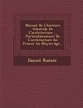 Manuel de L'Histoire Generale de L'Architecture ... Particulierement de L'Architecture En France Au Moyen-Age...