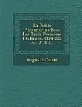 La Poesie Alexandrine Sous Les Trois Premiers Ptolemees (324-222 AV. J. C.)...