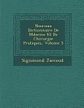 Nouveau Dictionnaire de M Decine Et de Chirurgie Pratiques, Volume 5