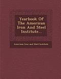 Yearbook of the American Iron and Steel Institute...