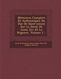 Memoires Complets Et Authentiques Du Duc de Saint-Simon Sur Le Siecle de Louis XIV Et La Regence, Volume 1...