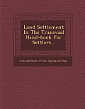 Land Settlement in the Transvaal Hand-Book for Settlers...