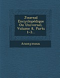 Journal Encyclopedique Ou Universel, Volume 8, Parts 1-3...
