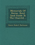Memorials of Herne, Kent [And Guide to the Church]....
