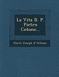 La Vita D. P. Pietro Cotone...