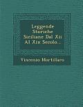 Leggende Storiche Siciliane Dal XII Al XIX Secolo...