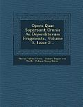 Opera Quae Supersunt Omnia AC Deperditorum Fragmenta, Volume 3, Issue 2...