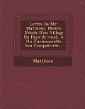 Lettre de Mr. Matthieu, Maitre D'Ecole D'Un Village Du Pays-de-Vaud, a Un Jurisconsulte Son Compatriote...