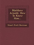 Matthew Arnold, How to Know Him...