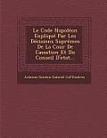 Le Code Napoleon Explique Par Les Decisions Supremes de La Cour de Cassation Et Du Conseil D'Etat...