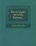 Na Erinjah: Izviren Roman...