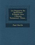 Les Rapports Du Quatrieme Evangile Avec L'Ancien Testament: These...