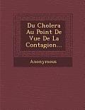 Du Cholera Au Point de Vue de La Contagion...