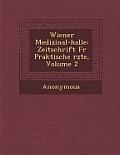 Wiener Medizinal-Halle: Zeitschrift Fur Praktische Rzte, Volume 2