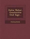 Italia: Natur, Geschichte Und Sage...