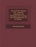 Journal Helvetique: Ou, Annales Litteraires Et Politiques de L'Europe Et Principalement de La Suisse...