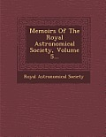 Memoirs of the Royal Astronomical Society, Volume 5...