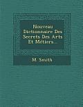 Nouveau Dictionnaire Des Secrets Des Arts Et Metiers...