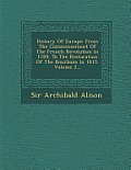 History of Europe: From the Commencement of the French Revolution in 1789, to the Restoration of the Bourbons in 1815, Volume 2...