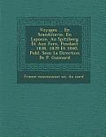 Voyages ... En Scandinavie, En Laponie, Au Spitzberg Et Aux Fer E, Pendant ... 1838, 1839 Et 1840, Publ. Sous La Direction de P. Gaimard