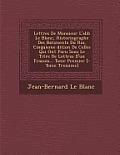Lettres de Monsieur L'Abb Le Blanc, Historiographe Des Batiments Du Roi, Cinquieme Dition de Celles Qui Ont Paru Sous Le Titre de Lettres D'Un Fran OI