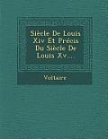 Siecle de Louis XIV Et Precis Du Siecle de Louis XV....