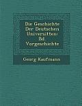 Die Geschichte Der Deutschen Universit Ten: Bd. Vorgeschichte
