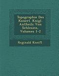 Topographie Des Kaiserl. K Nigl. Antheils Von Schlesien, Volumes 1-2