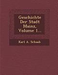 Geschichte Der Stadt Mainz, Volume 1...