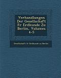 Verhandlungen Der Gesellschaft Fur Erdkunde Zu Berlin, Volumes 4-5